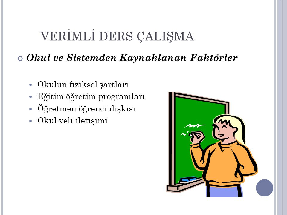 VERİMLİ DERS ÇALIŞMA Okul ve Sistemden Kaynaklanan Faktörler