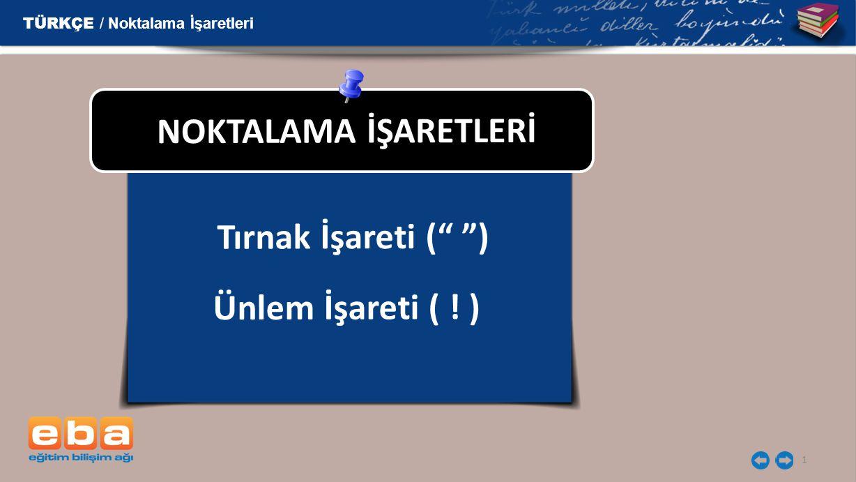 NOKTALAMA İŞARETLERİ Tırnak İşareti ( ) Ünlem İşareti ( ! )