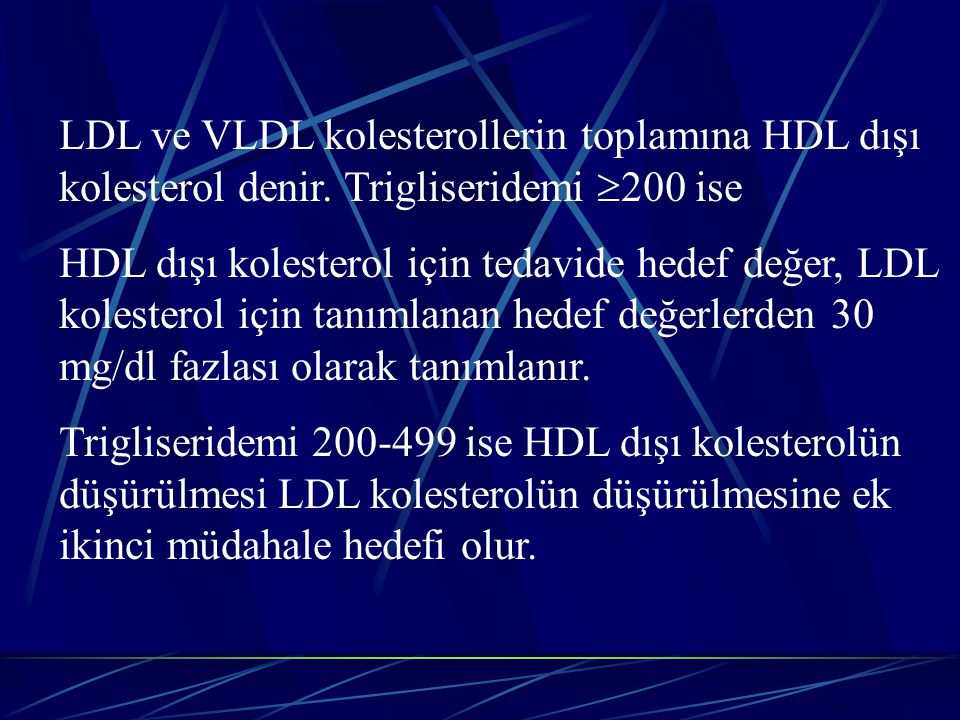 LDL ve VLDL kolesterollerin toplamına HDL dışı kolesterol denir