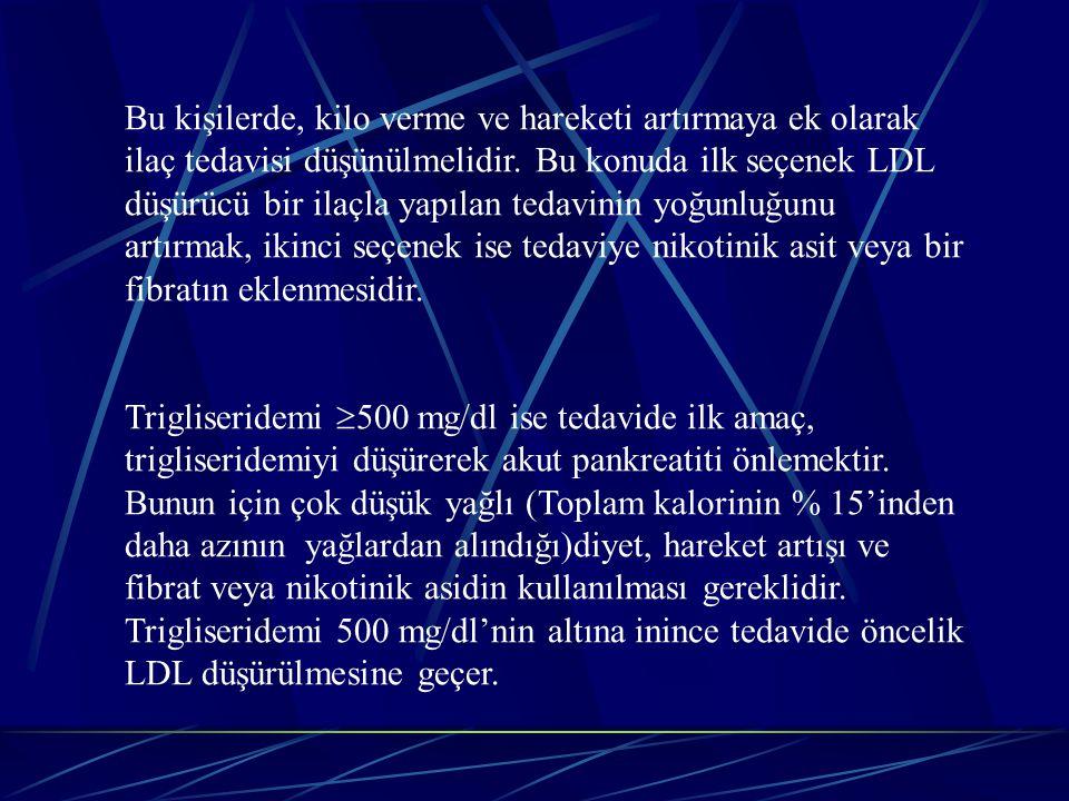 Bu kişilerde, kilo verme ve hareketi artırmaya ek olarak ilaç tedavisi düşünülmelidir. Bu konuda ilk seçenek LDL düşürücü bir ilaçla yapılan tedavinin yoğunluğunu artırmak, ikinci seçenek ise tedaviye nikotinik asit veya bir fibratın eklenmesidir.