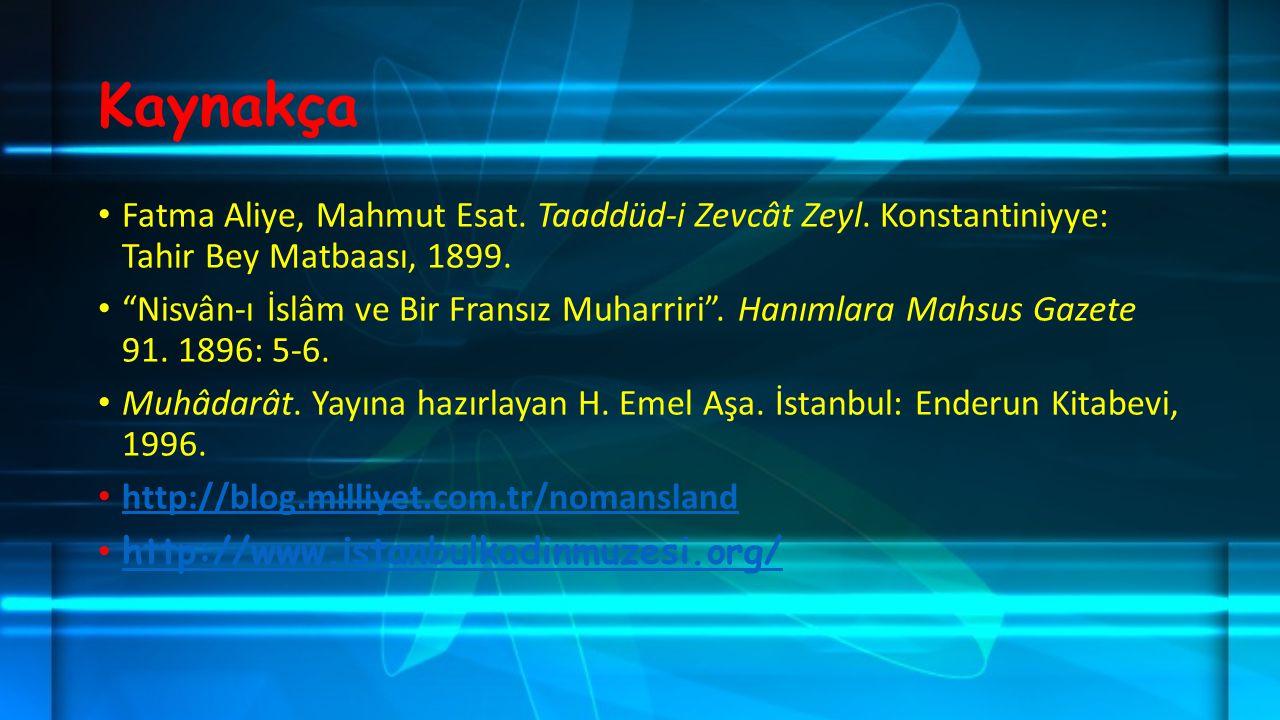 Kaynakça Fatma Aliye, Mahmut Esat. Taaddüd-i Zevcât Zeyl. Konstantiniyye: Tahir Bey Matbaası, 1899.