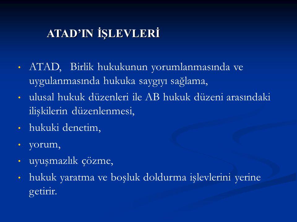ATAD'IN İŞLEVLERİ ATAD, Birlik hukukunun yorumlanmasında ve uygulanmasında hukuka saygıyı sağlama,