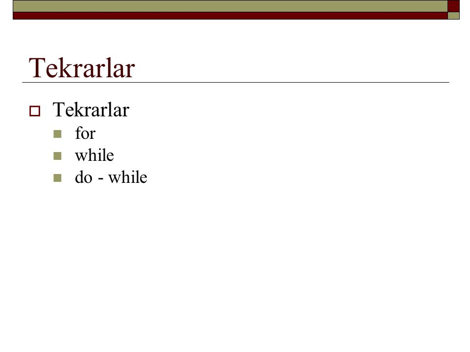 Tekrarlar Tekrarlar for while do - while