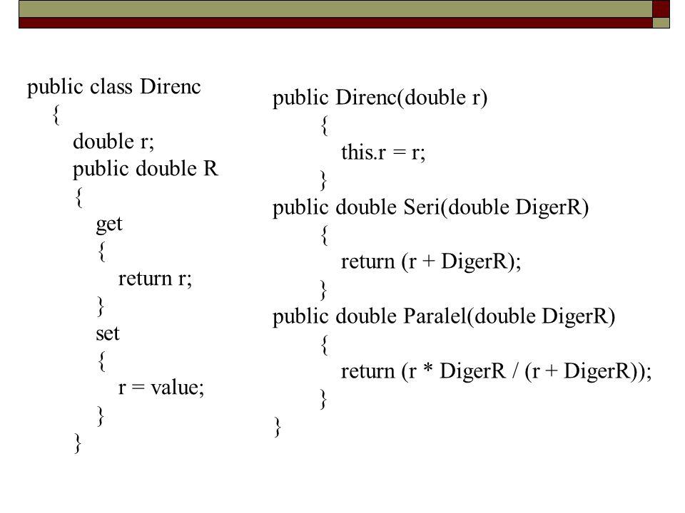 public class Direnc { double r; public double R. get. return r; } set. r = value; public Direnc(double r)