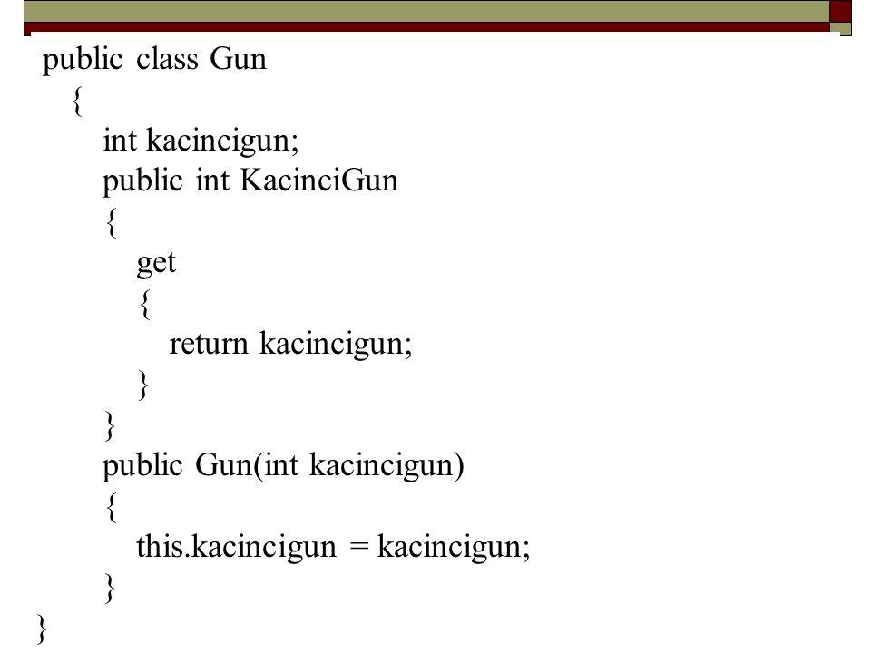 public class Gun { int kacincigun; public int KacinciGun. get. return kacincigun; } public Gun(int kacincigun)