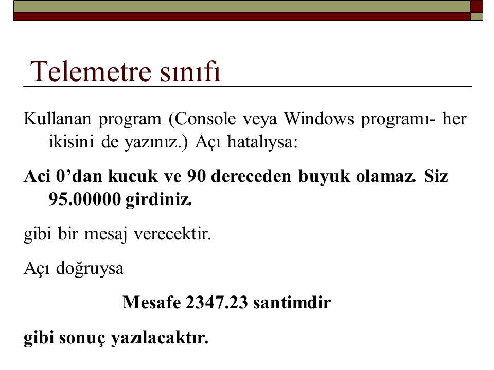 Telemetre sınıfı Kullanan program (Console veya Windows programı- her ikisini de yazınız.) Açı hatalıysa: