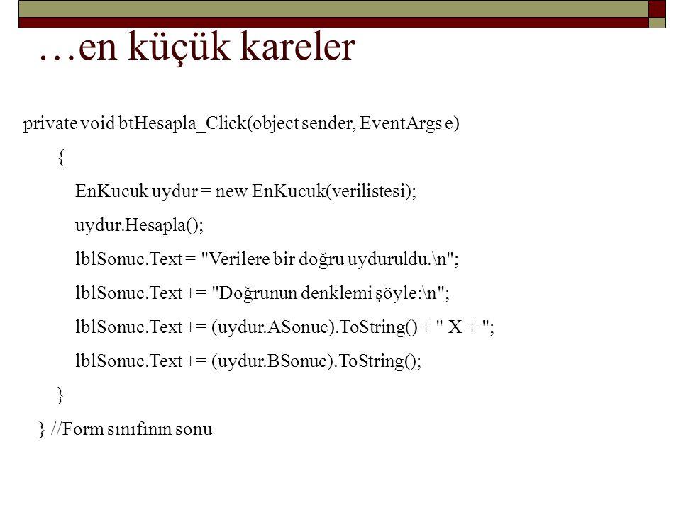 …en küçük kareler private void btHesapla_Click(object sender, EventArgs e) { EnKucuk uydur = new EnKucuk(verilistesi);