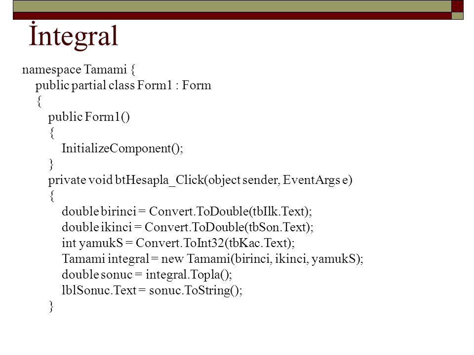 İntegral namespace Tamami { public partial class Form1 : Form {