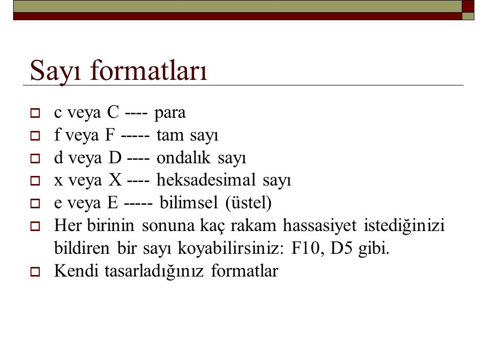 Sayı formatları c veya C ---- para f veya F ----- tam sayı