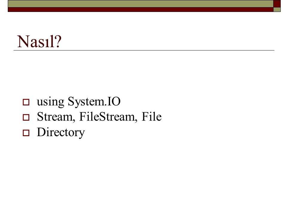Nasıl using System.IO Stream, FileStream, File Directory