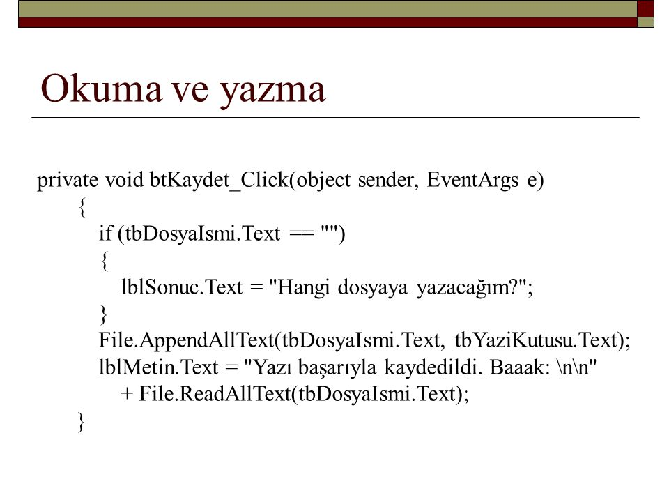 Okuma ve yazma private void btKaydet_Click(object sender, EventArgs e)