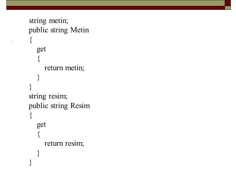 string metin; public string Metin. { get. return metin; } string resim; public string Resim.