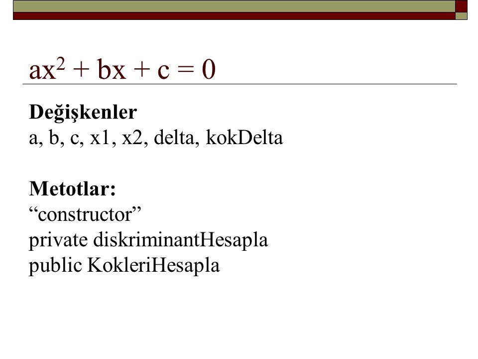 ax2 + bx + c = 0 Değişkenler a, b, c, x1, x2, delta, kokDelta