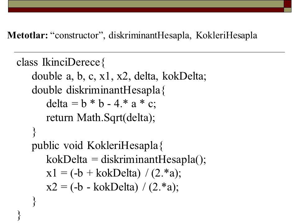double a, b, c, x1, x2, delta, kokDelta; double diskriminantHesapla{