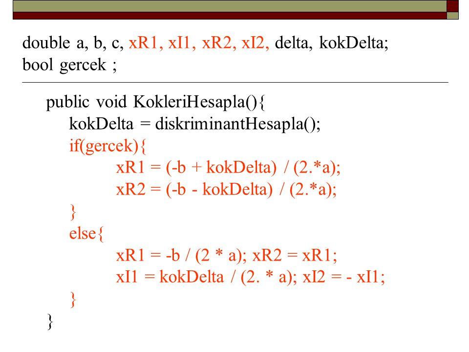 double a, b, c, xR1, xI1, xR2, xI2, delta, kokDelta;