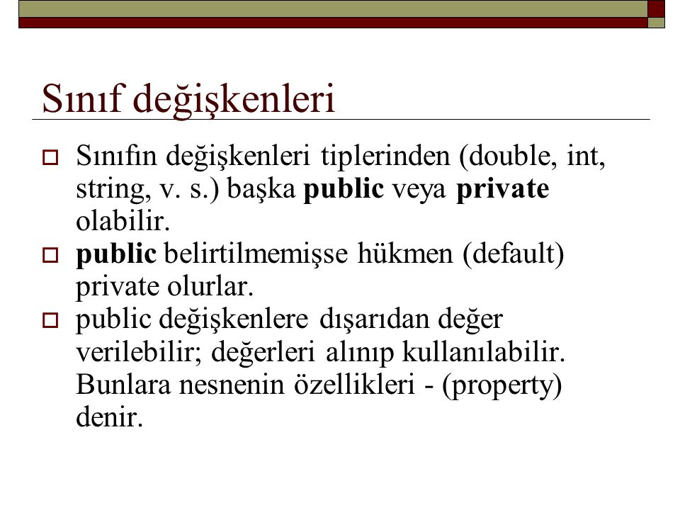 Sınıf değişkenleri Sınıfın değişkenleri tiplerinden (double, int, string, v. s.) başka public veya private olabilir.