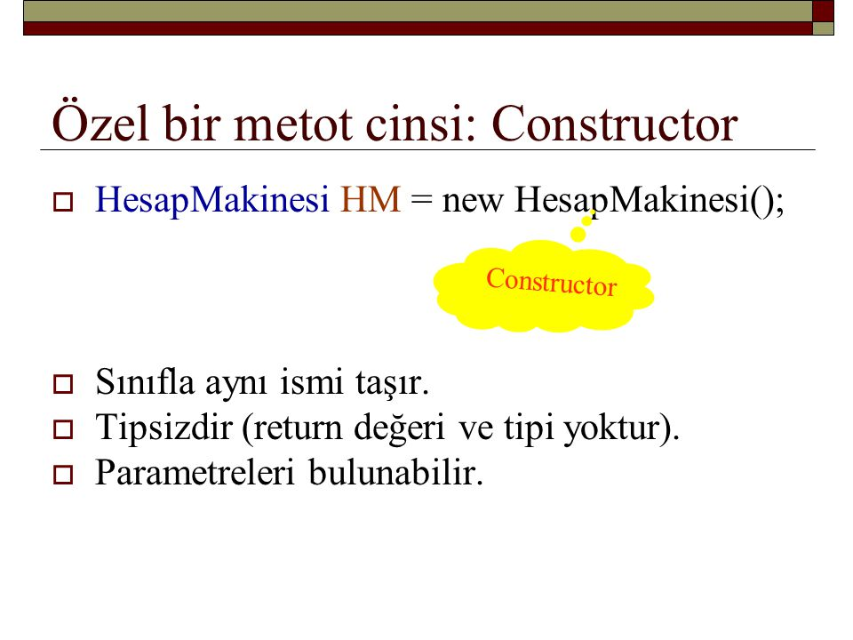 Özel bir metot cinsi: Constructor