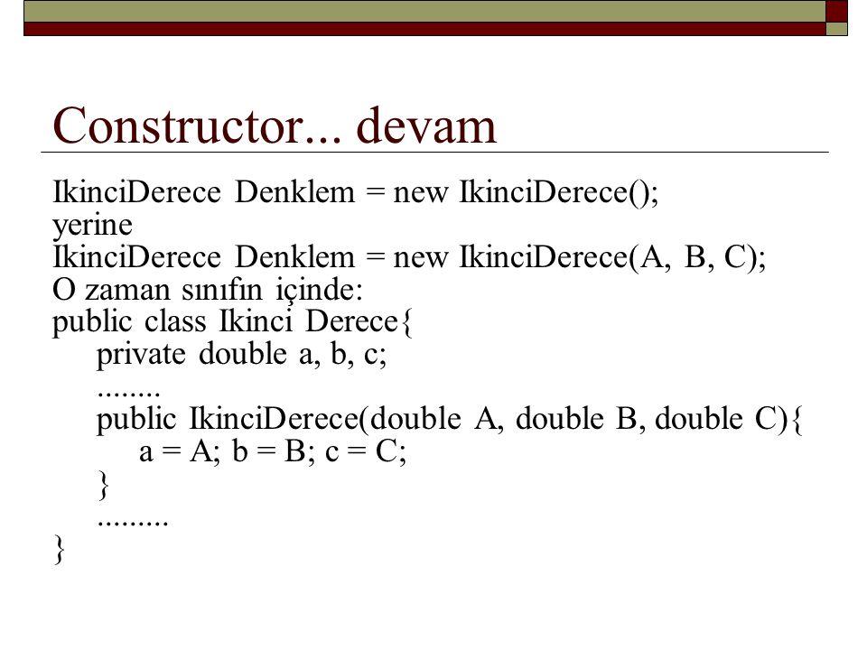 Constructor... devam IkinciDerece Denklem = new IkinciDerece(); yerine