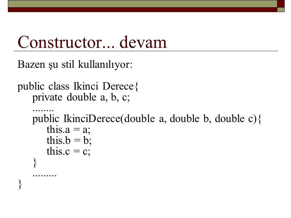 Constructor... devam Bazen şu stil kullanılıyor: