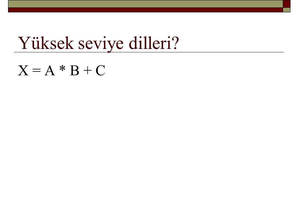 Yüksek seviye dilleri X = A * B + C LET X = A * B + C