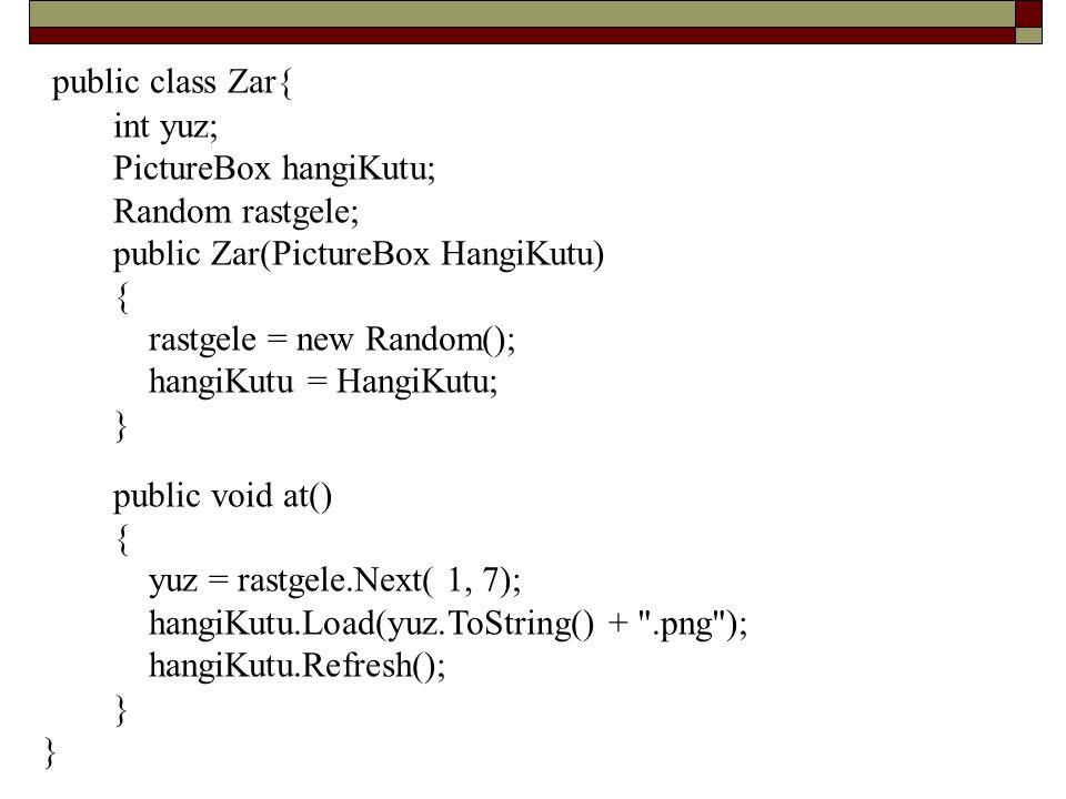public class Zar{ int yuz; PictureBox hangiKutu; Random rastgele;