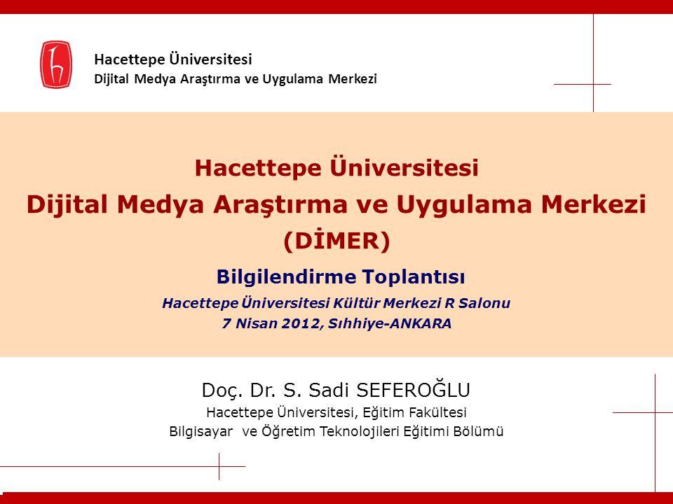 Hacettepe Üniversitesi Dijital Medya Araştırma ve Uygulama Merkezi (DİMER) Bilgilendirme Toplantısı Hacettepe Üniversitesi Kültür Merkezi R Salonu 7 Nisan 2012, Sıhhiye-ANKARA