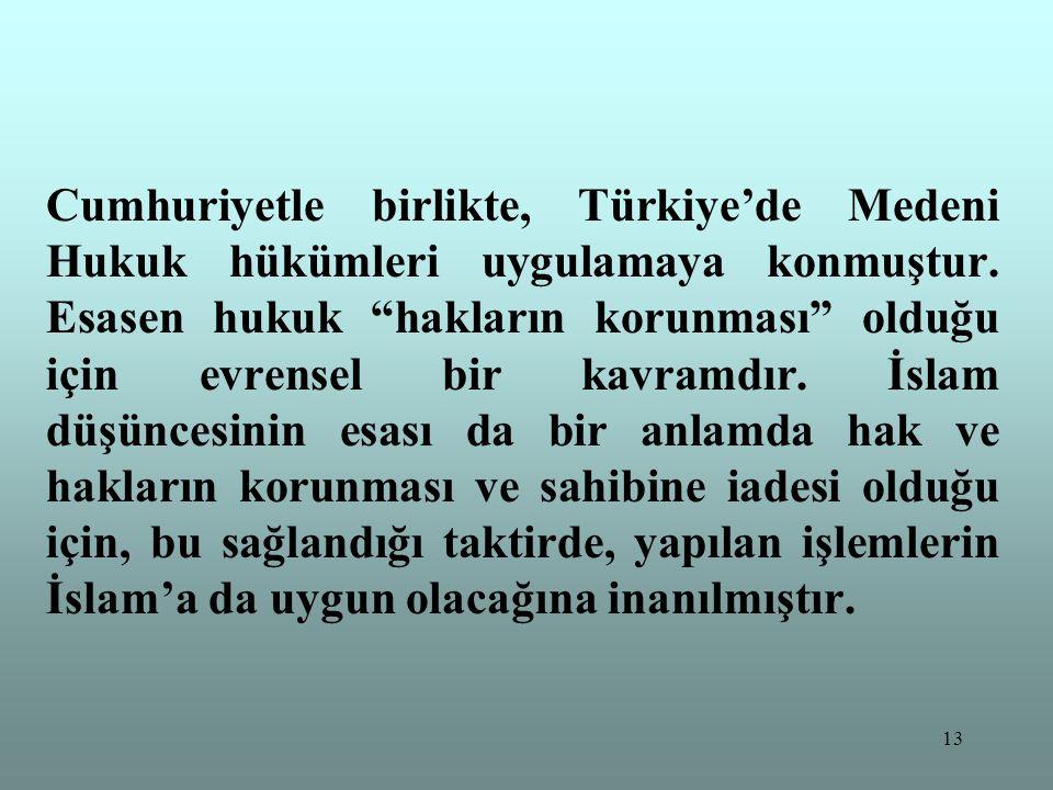 Cumhuriyetle birlikte, Türkiye'de Medeni Hukuk hükümleri uygulamaya konmuştur.
