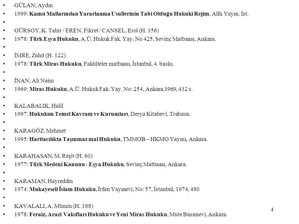 GÜLAN; Aydın 1999: Kamu Mallarından Yararlanma Usullerinin Tabi Olduğu Hukuki Rejim, Alfa Yayın. İst.