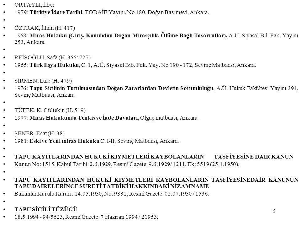 ORTAYLI, İlber 1979: Türkiye İdare Tarihi, TODAİE Yayını, No 180, Doğan Basımevi, Ankara. ÖZTRAK, İlhan (H. 417)