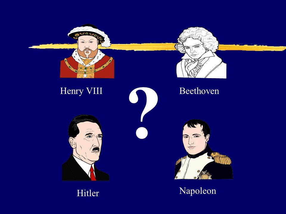 Henry VIII Beethoven Napoleon Hitler