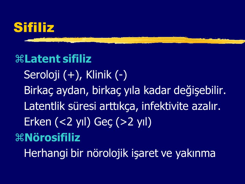 Sifiliz Latent sifiliz Seroloji (+), Klinik (-)