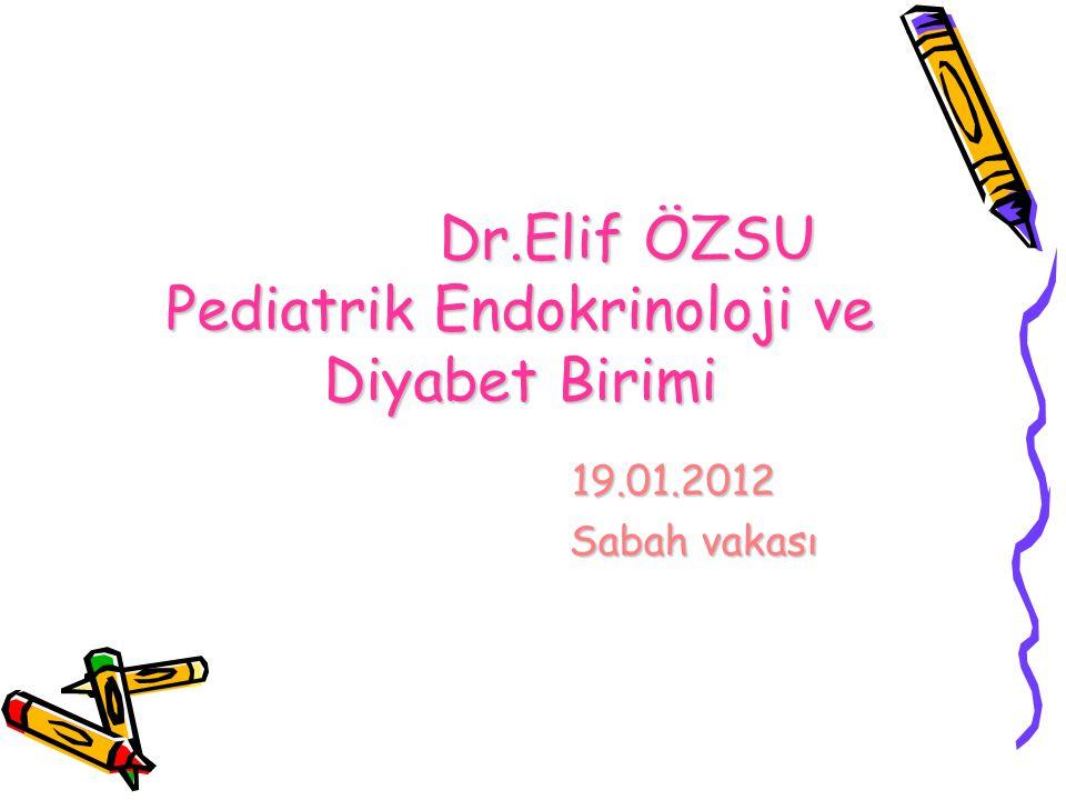 Dr.Elif ÖZSU Pediatrik Endokrinoloji ve Diyabet Birimi