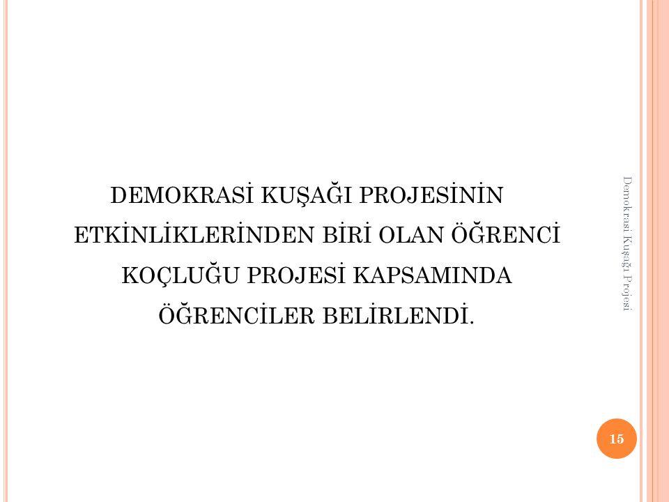 DEMOKRASİ KUŞAĞI PROJESİNİN ETKİNLİKLERİNDEN BİRİ OLAN ÖĞRENCİ KOÇLUĞU PROJESİ KAPSAMINDA ÖĞRENCİLER BELİRLENDİ.
