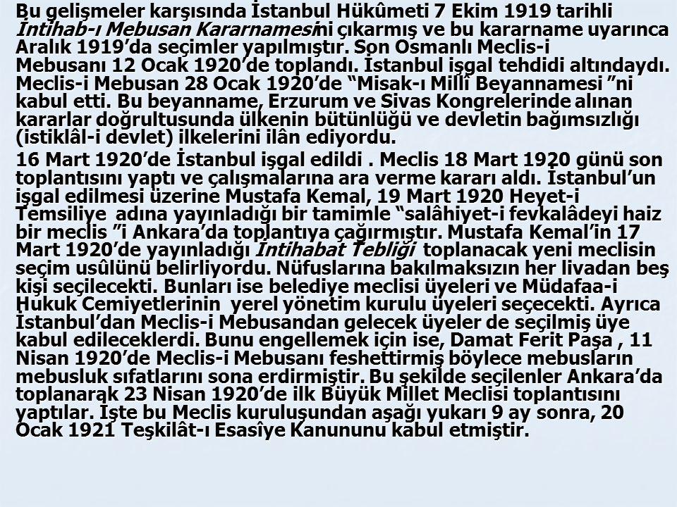 Bu gelişmeler karşısında İstanbul Hükûmeti 7 Ekim 1919 tarihli İntihab-ı Mebusan Kararnamesini çıkarmış ve bu kararname uyarınca Aralık 1919'da seçimler yapılmıştır. Son Osmanlı Meclis-i Mebusanı 12 Ocak 1920'de toplandı. İstanbul işgal tehdidi altındaydı. Meclis-i Mebusan 28 Ocak 1920'de Misak-ı Millî Beyannamesi ni kabul etti. Bu beyanname, Erzurum ve Sivas Kongrelerinde alınan kararlar doğrultusunda ülkenin bütünlüğü ve devletin bağımsızlığı (istiklâl-i devlet) ilkelerini ilân ediyordu.