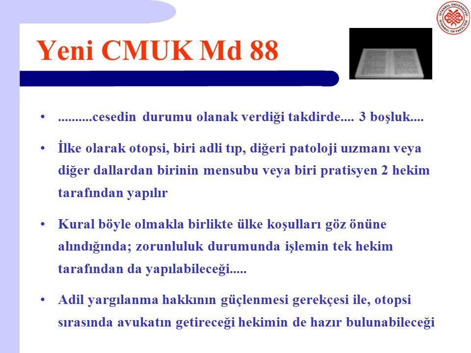Yeni CMUK Md 88 ..........cesedin durumu olanak verdiği takdirde.... 3 boşluk....
