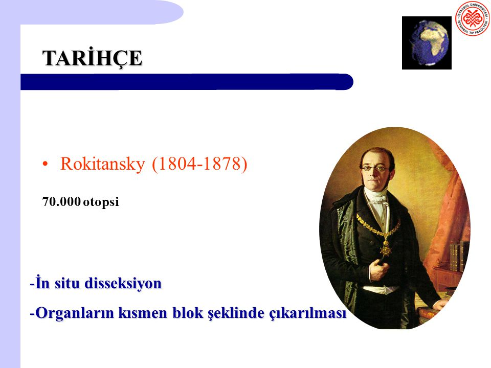 TARİHÇE Rokitansky (1804-1878) İn situ disseksiyon