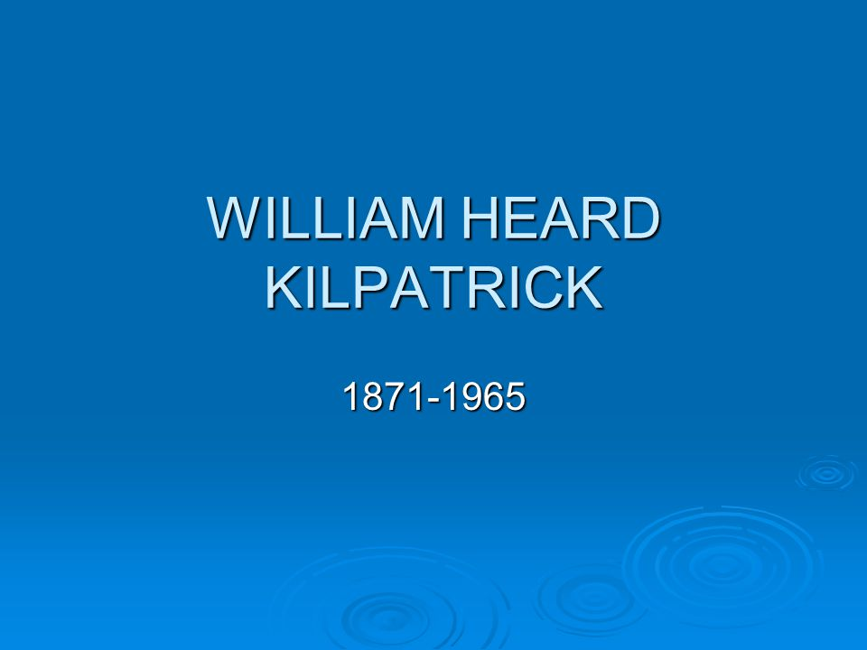 WILLIAM HEARD KILPATRICK
