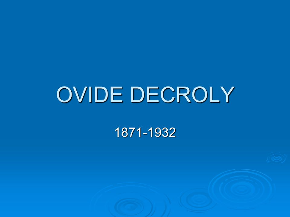 OVIDE DECROLY 1871-1932