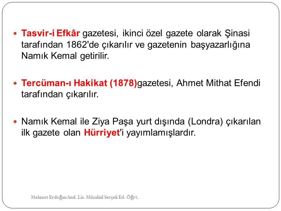 Tasvir-i Efkâr gazetesi, ikinci özel gazete olarak Şinasi tarafından 1862 de çıkarılır ve gazetenin başyazarlığına Namık Kemal getirilir.