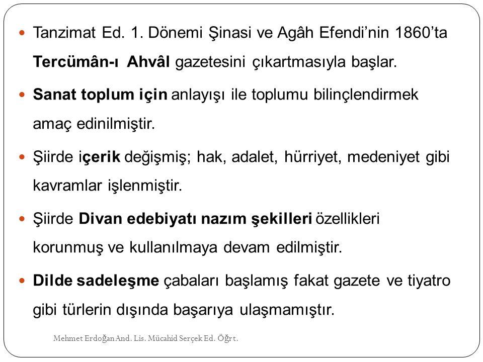 Tanzimat Ed. 1. Dönemi Şinasi ve Agâh Efendi'nin 1860'ta Tercümân-ı Ahvâl gazetesini çıkartmasıyla başlar.