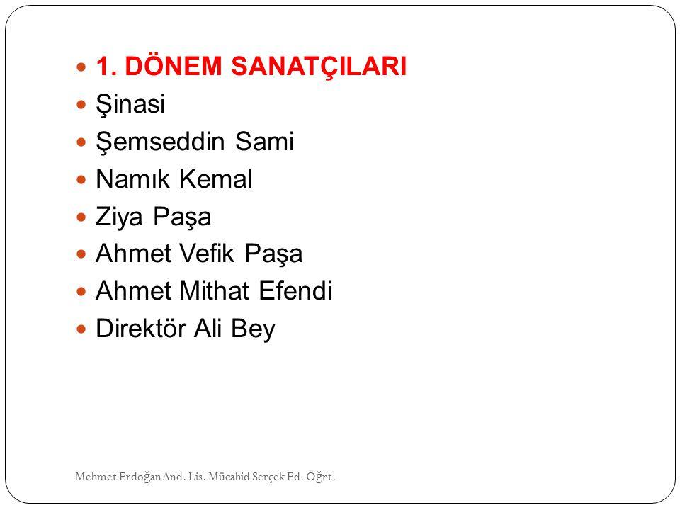 1. DÖNEM SANATÇILARI Şinasi Şemseddin Sami Namık Kemal Ziya Paşa