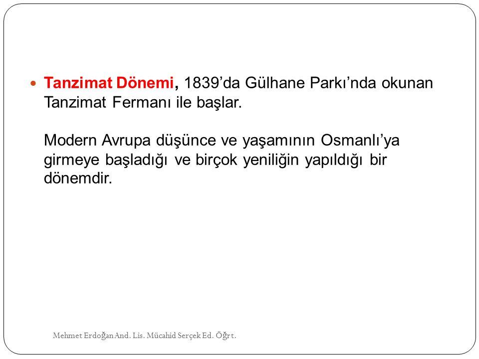 Tanzimat Dönemi, 1839'da Gülhane Parkı'nda okunan Tanzimat Fermanı ile başlar. Modern Avrupa düşünce ve yaşamının Osmanlı'ya girmeye başladığı ve birçok yeniliğin yapıldığı bir dönemdir.