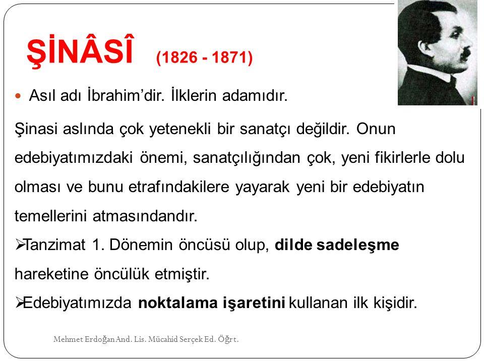 ŞİNÂSÎ (1826 - 1871) Asıl adı İbrahim'dir. İlklerin adamıdır.