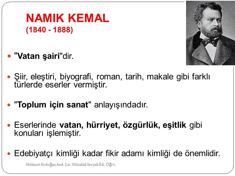 NAMIK KEMAL (1840 - 1888) Vatan şairi dir.