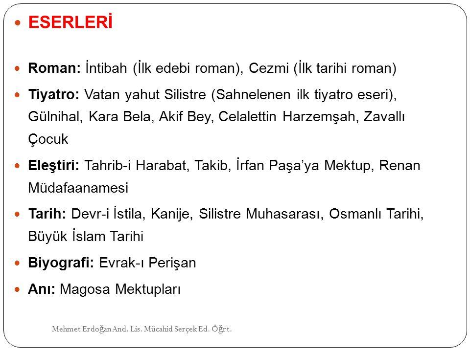ESERLERİ Roman: İntibah (İlk edebi roman), Cezmi (İlk tarihi roman)