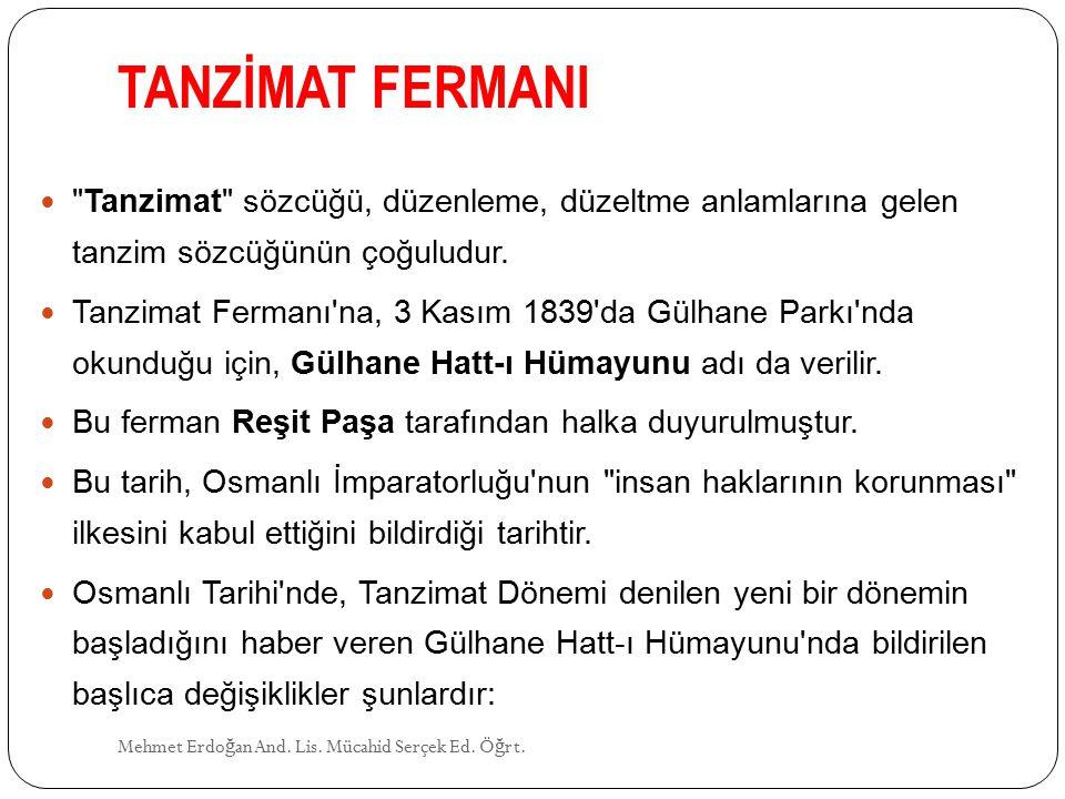 TANZİMAT FERMANI Tanzimat sözcüğü, düzenleme, düzeltme anlamlarına gelen tanzim sözcüğünün çoğuludur.