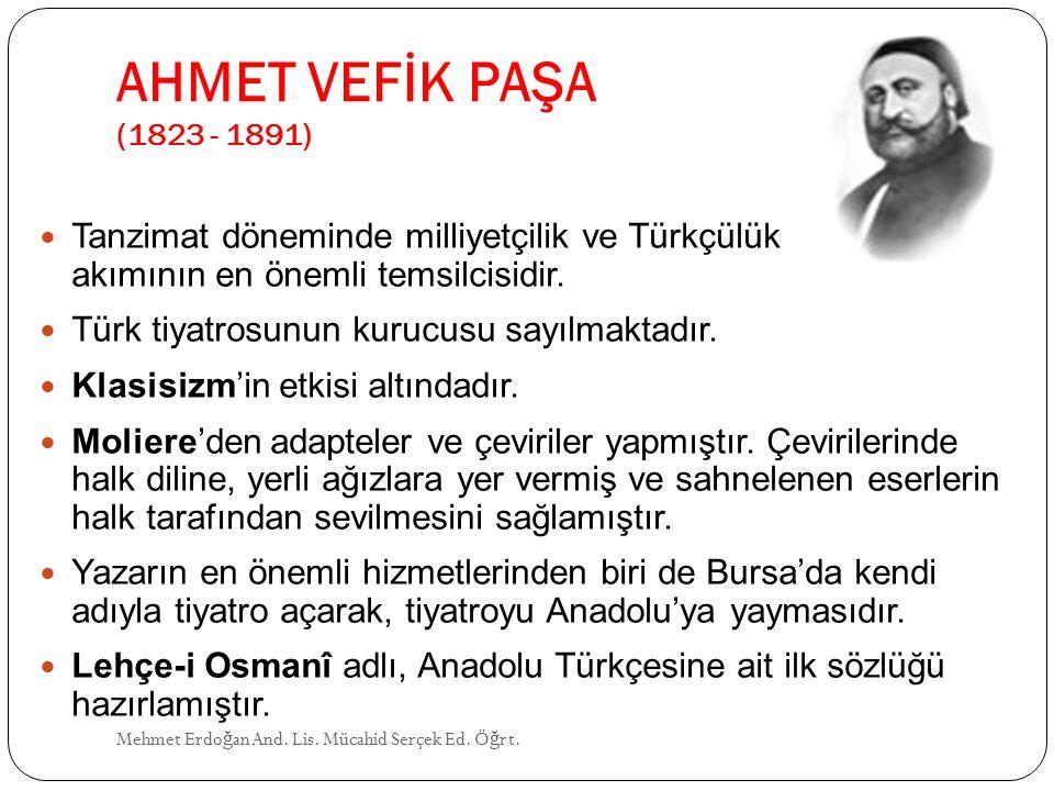 AHMET VEFİK PAŞA (1823 - 1891) Tanzimat döneminde milliyetçilik ve Türkçülük akımının en önemli temsilcisidir.