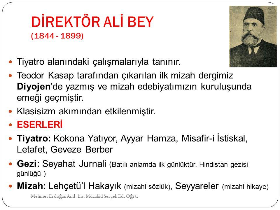DİREKTÖR ALİ BEY (1844 - 1899) Tiyatro alanındaki çalışmalarıyla tanınır.