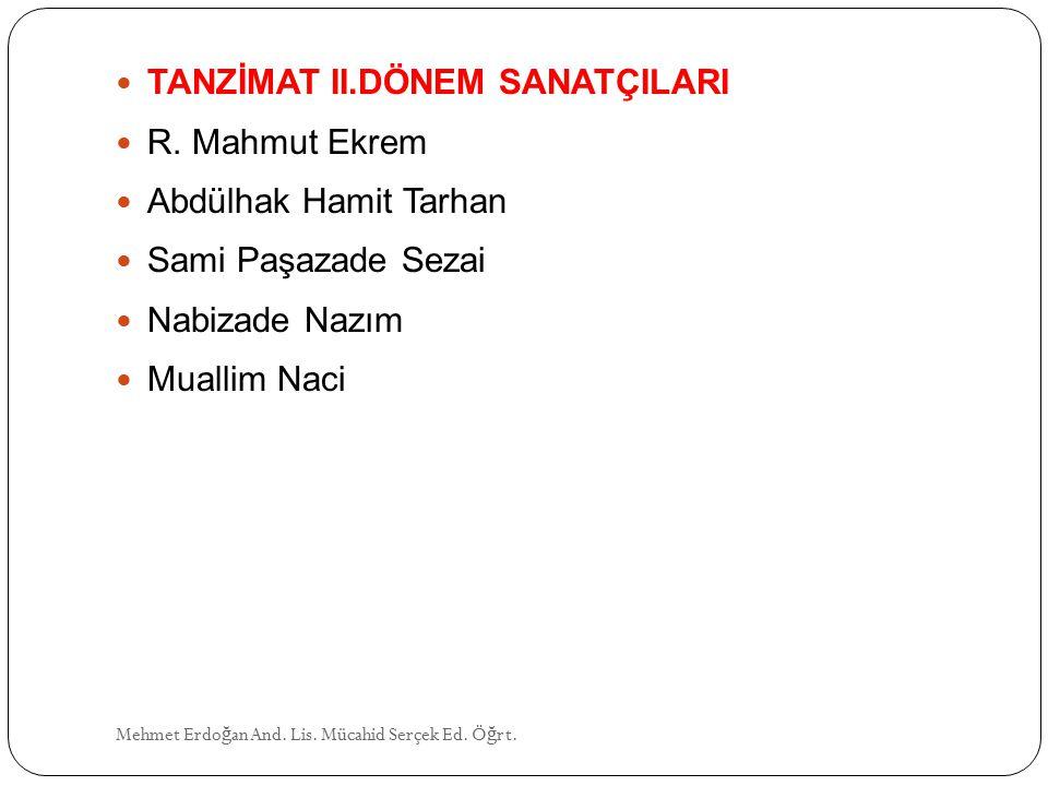 TANZİMAT II.DÖNEM SANATÇILARI R. Mahmut Ekrem Abdülhak Hamit Tarhan