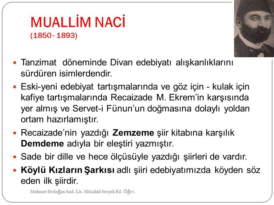 MUALLİM NACİ (1850 - 1893) Tanzimat döneminde Divan edebiyatı alışkanlıklarını sürdüren isimlerdendir.